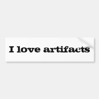 I love artifacts bumper sticker