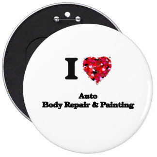 I Love Auto Body Repair & Painting 6 Inch Round Button
