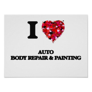 I Love Auto Body Repair & Painting Poster
