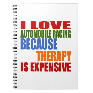 I Love Automobile Racing Because Therapy Is Expens Notebooks