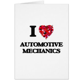 I love Automotive Mechanics Greeting Card