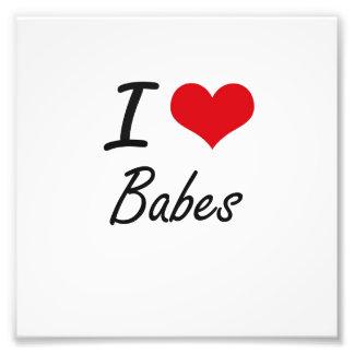 I Love Babes Artistic Design Photograph