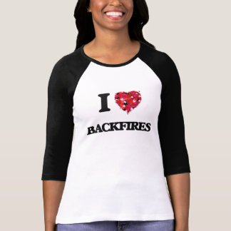 I Love Backfires T-shirt