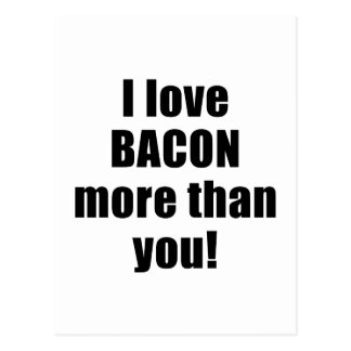 I Love Bacon More Than You Post Cards