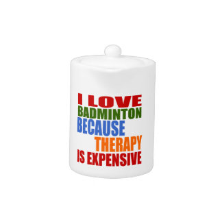 I Love Badminton Because Therapy Is Expensive
