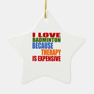 I Love Badminton Because Therapy Is Expensive Ceramic Ornament
