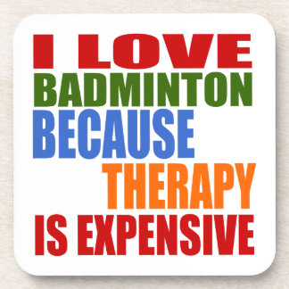 I Love Badminton Because Therapy Is Expensive Coaster