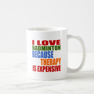 I Love Badminton Because Therapy Is Expensive Coffee Mug