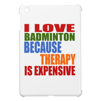 I Love Badminton Because Therapy Is Expensive iPad Mini Case