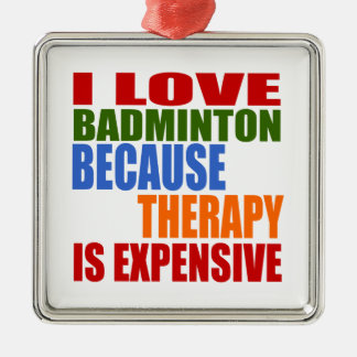 I Love Badminton Because Therapy Is Expensive Metal Ornament