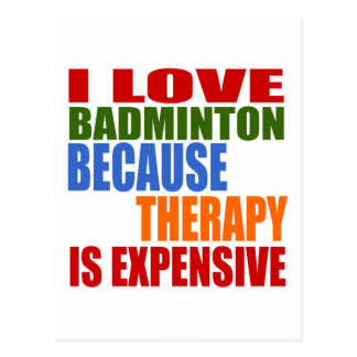 I Love Badminton Because Therapy Is Expensive Postcard