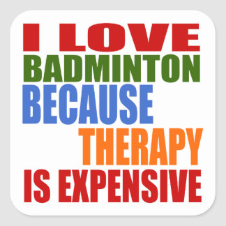 I Love Badminton Because Therapy Is Expensive Square Sticker