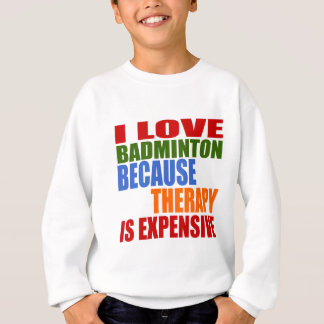 I Love Badminton Because Therapy Is Expensive Sweatshirt