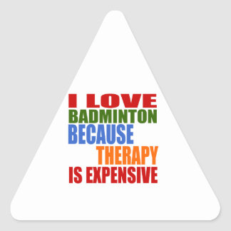 I Love Badminton Because Therapy Is Expensive Triangle Sticker