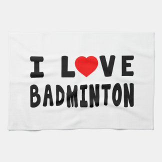 I Love Badminton Kitchen Towel