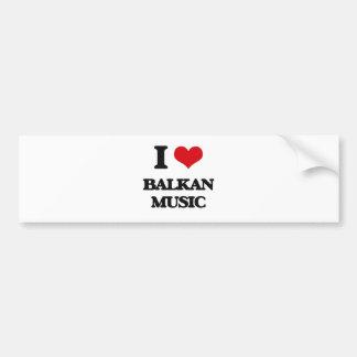 I Love BALKAN MUSIC Bumper Stickers