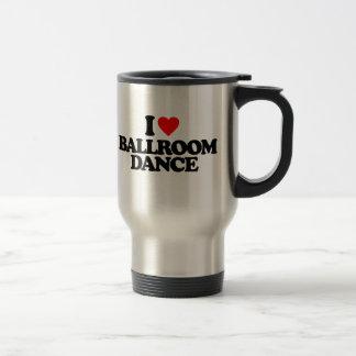I LOVE BALLROOM DANCE 15 OZ STAINLESS STEEL TRAVEL MUG