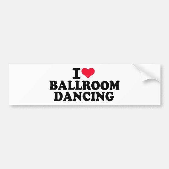 I love Ballroom dancing Bumper Sticker
