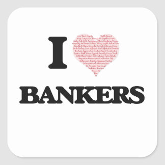 I love Bankers (Heart made from words) Square Sticker