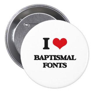 I Love Baptismal Fonts Pinback Buttons