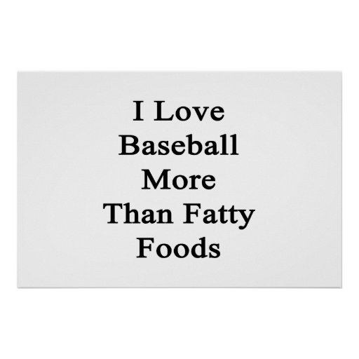 I Love Baseball More Than Fatty Foods Print