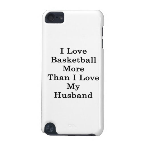 I Love Basketball More Than I Love My Husband iPod Touch 5G Cover