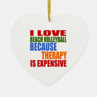 I Love Beach Volleyball Because Therapy Is Expensi Ceramic Heart Ornament