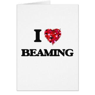 I Love Beaming Greeting Card