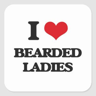 I love Bearded Ladies Square Sticker