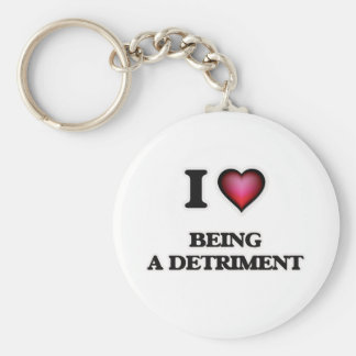 I Love Being a Detriment Basic Round Button Keychain