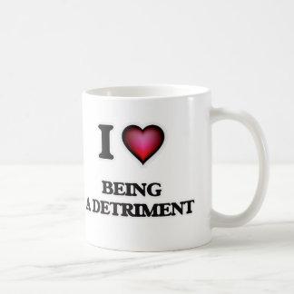 I Love Being a Detriment Coffee Mug