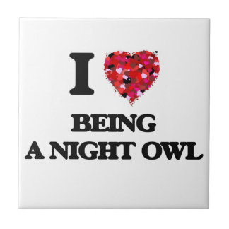I love Being A Night Owl Ceramic Tiles