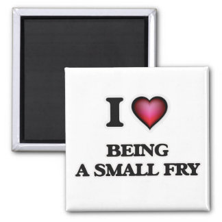 I love Being A Small Fry Square Magnet