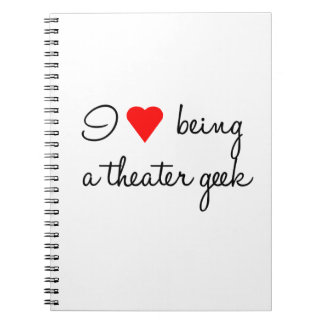 I Love Being a Theater Geek Notebook