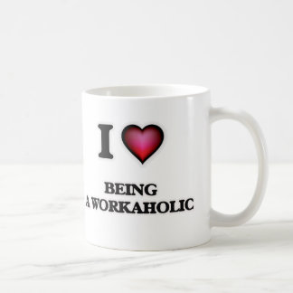 I love Being A Workaholic Coffee Mug