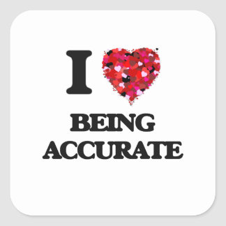 I Love Being Accurate Square Sticker