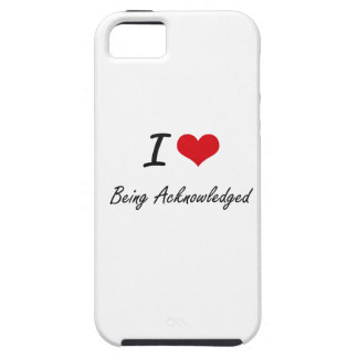 I Love Being Acknowledged Artistic Design iPhone 5 Case