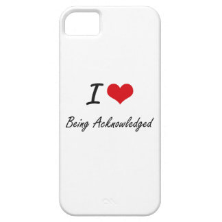 I Love Being Acknowledged Artistic Design iPhone 5 Cases
