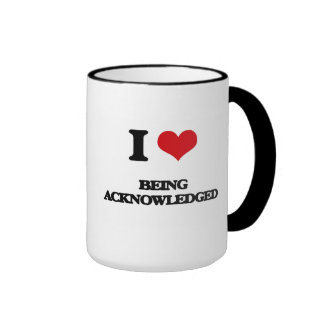 I Love Being Acknowledged Coffee Mug