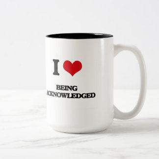 I Love Being Acknowledged Coffee Mugs