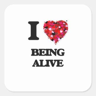 I Love Being Alive Square Sticker