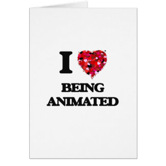 I Love Being Animated Greeting Card