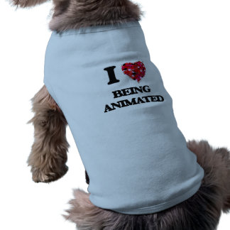 I Love Being Animated Dog T-shirt