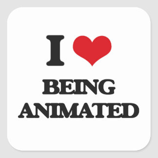 I Love Being Animated Square Sticker