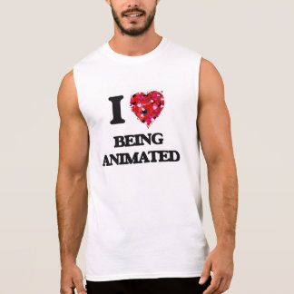 I Love Being Animated Sleeveless Shirts