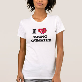 I Love Being Animated T Shirt