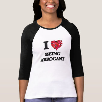 I Love Being Arrogant T-Shirt