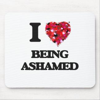 I Love Being Ashamed Mouse Pad