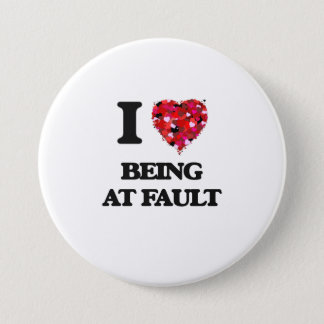 I Love Being At Fault 3 Inch Round Button