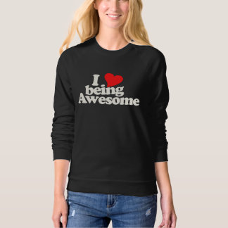 I love being awesome sweatshirt